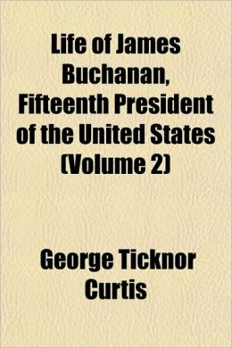 Life Of James Buchanan, Fifteenth President Of The United States (Volume 2)