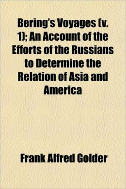 Bering's Voyages (V. 1); An Account of the Efforts of the Russians to Determine the Relation of Asia and America