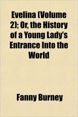 Evelina (Volume 2); Or, The History Of A Young Lady's Entrance Into The World