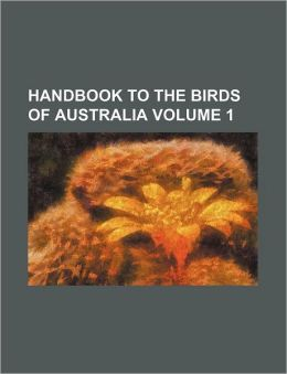 Handbook to the Birds of Australia Volume 1