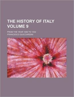 The History of Italy Volume 9; From the Year 1490 to 1532