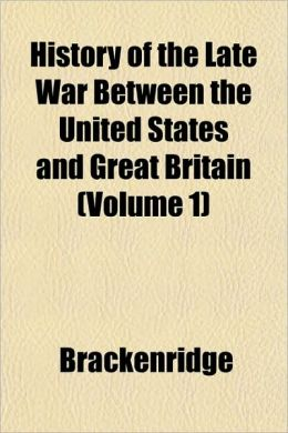 History of the Late War Between the United States and Great Britain (Volume 1)