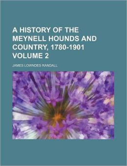 A History of the Meynell Hounds and Country, 1780-1901 Volume 2