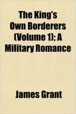 The King's Own Borderers (Volume 1); A Military Romance