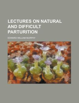 Lectures on Natural and Difficult Parturition