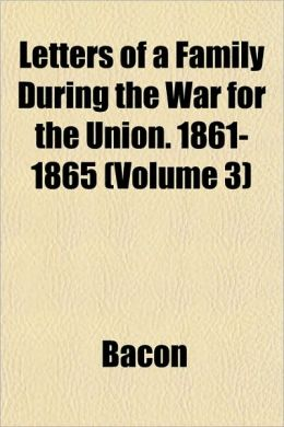 Letters of a Family During the War for the Union. 1861-1865 (Volume 3)