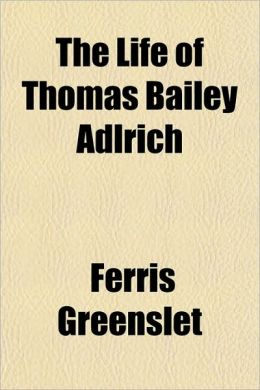 The Life Of Thomas Bailey Adlrich
