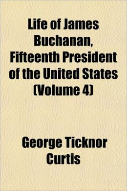 Life of James Buchanan, Fifteenth President of the United States (Volume 4)