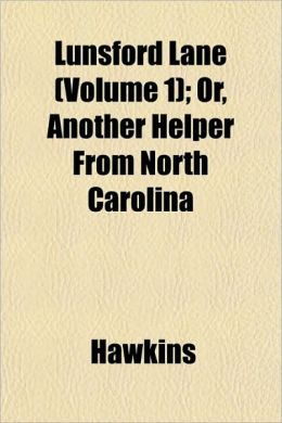 Lunsford Lane (Volume 1); Or, Another Helper from North Carolina
