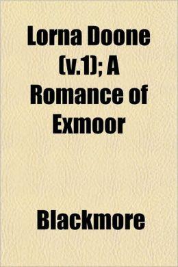 Lorna Doone (V.1); A Romance Of Exmoor