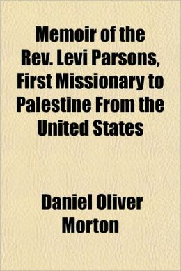 Memoir of the REV. Levi Parsons, First Missionary to Palestine from the United States