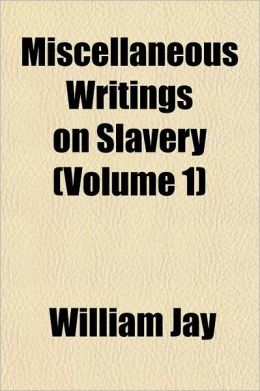 Miscellaneous Writings on Slavery Volume 3