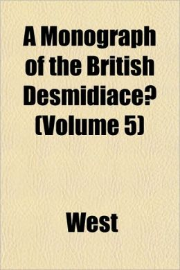 A Monograph of the British Desmidiaceae (Volume 5)