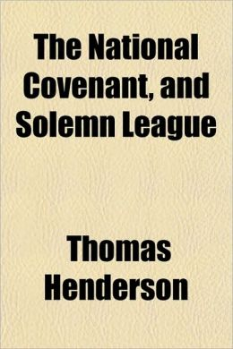 The National Covenant, and Solemn League