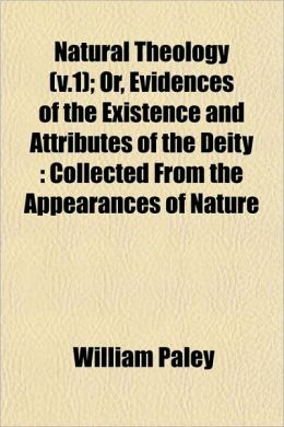 Natural Theology; or, Evidences of the Existence and Attributes of the Deity: Collected from the Appearances of Nature