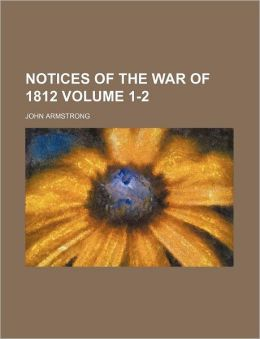 Notices of the War of 1812 Volume 1-2