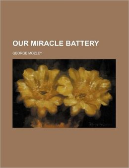 Our Miracle Battery