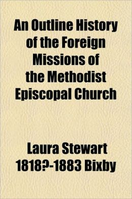 An Outline History of the Foreign Missions of the Methodist Episcopal Church