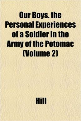 Our Boys. the Personal Experiences of a Soldier in the Army of the Potomac (Volume 2)