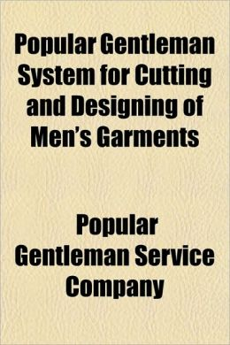 Popular Gentleman System for Cutting and Designing of Men's Garments
