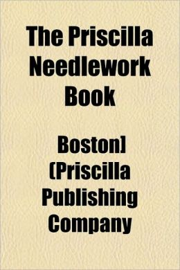 The Priscilla Needlework Book