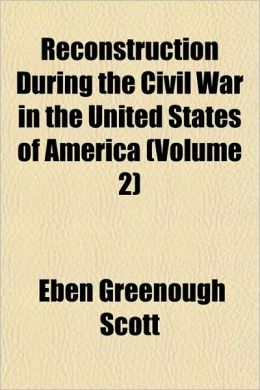 Reconstruction During The Civil War In The United States Of America (Volume 2)