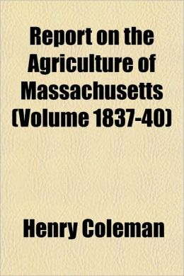 Report on the Agriculture of Massachusetts (Volume 1837-40)