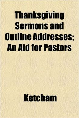 Thanksgiving Sermons and Outline Addresses; An Aid for Pastors