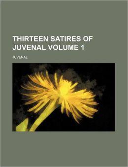 Thirteen Satires of Juvenal Volume 1