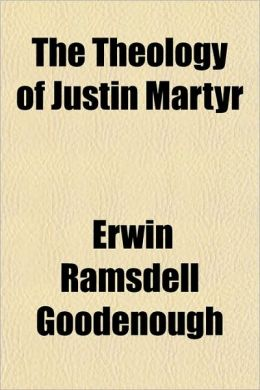 The Theology of Justin Martyr the Theology of Justin Martyr