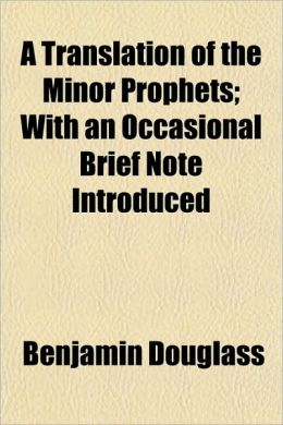 A Translation of the Minor Prophets; With an Occasional Brief Note Introduced