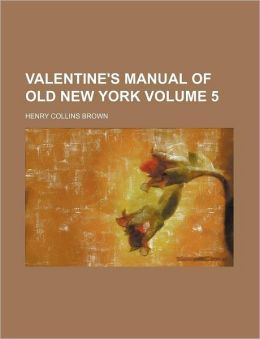 Valentine's Manual of Old New York Volume 5