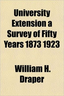 University Extension a Survey of Fifty Years 1873 1923