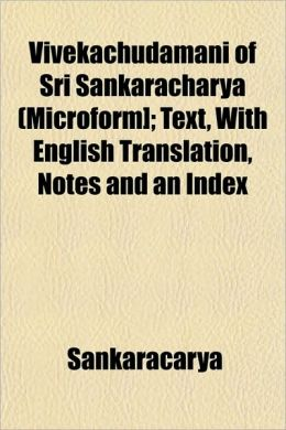 Vivekachudamani of Sri Sankaracharya (Microform]; Text, with English Translation, Notes and an Index
