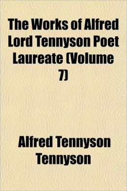 The Works of Alfred Lord Tennyson Poet Laureate (Volume 7)