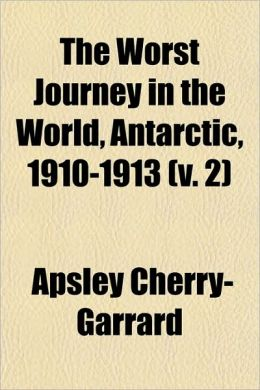 The Worst Journey In The World, Antarctic, 1910-1913 (V. 2)