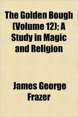The Golden Bough (Volume 12); A Study in Magic and Religion