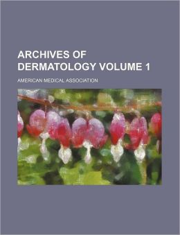 Archives of Dermatology Volume 1