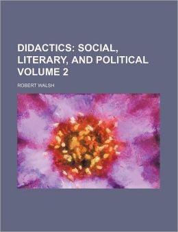 Didactics Volume 2; Social, Literary, and Political