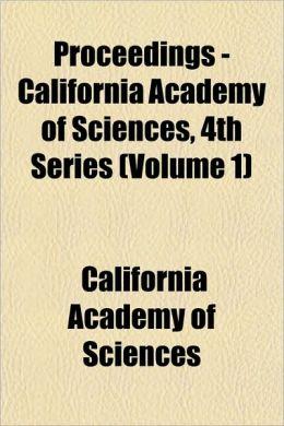Proceedings - California Academy of Sciences, 4th Series (Volume 1)