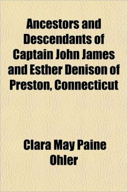 Ancestors and Descendants of Captain John James and Esther Denison of Preston, Connecticut