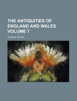 The Antiquities of England and Wales Volume 7