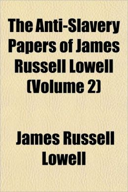 The Anti-Slavery Papers Of James Russell Lowell (Volume 2)