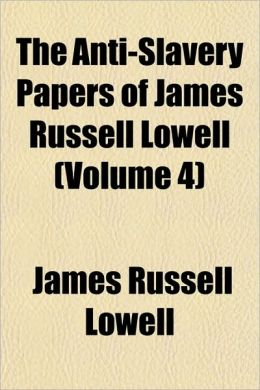 The Anti-Slavery Papers of James Russell Lowell (Volume 4)