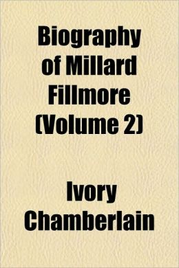 Biography of Millard Fillmore (Volume 2)