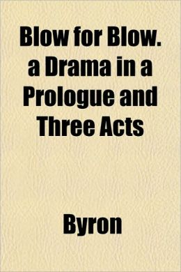 Blow for Blow. a Drama in a Prologue and Three Acts