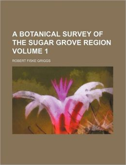 A Botanical Survey of the Sugar Grove Region Volume 1
