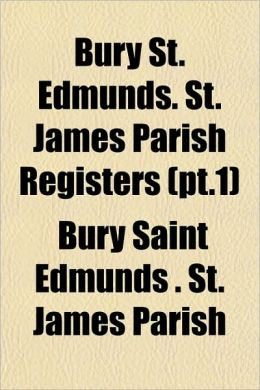 Bury St. Edmunds. St. James Parish Registers (PT.1)