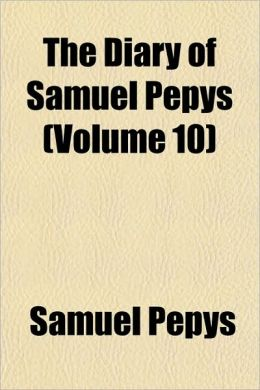 The Diary Of Samuel Pepys (Volume 10)