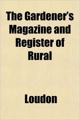 The Gardener's Magazine and Register of Rural